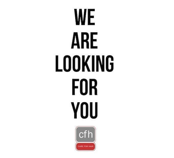 CFH Care For Hair We are looking for you